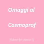 cosmoprof omaggi